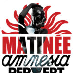 PERVERT: MATINÉE'S MOST PROVOCATIVE PARTY WILL LAND IN AMNESIA IBIZA THIS SATURDAY