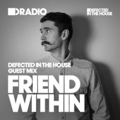 Defected In The House Radio 29.02.16 Guest Mix Friend Within