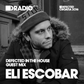 Defected In The House Radio Show 13.06.16 Guest Mix Eli Escobar